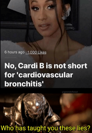Impossible…: 6 hours ago 1,000 Likes  No, Cardi B is not short  for 'cardiovascular  bronchitis'  u/generalofbread  Who has taught you these lies? Impossible…