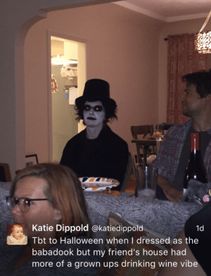 Drinking, Friends, and Halloween: 6  Katie Dippold @katiedippold  Tbt to Halloween when I dressed as the  babadook but my friend's house had  more of a grown ups drinking wine vibe  1d effington:This is the single best tweet on Earth