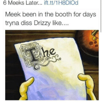 lalalala: 6 Meeks Later  ift.tt/1H8DIOd  Meek been in the booth for days  tryna diss Drizzy like. lalalala