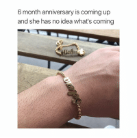 Link, Girl Memes, and Usa: 6 month anniversary is coming up  and she has no idea what's coming  lich Do this for me 😭 You can Buy custom necklaces from @galaxyswap ✨ they gave me a code 'usa' for 30% off bracelets ❤️ link in bio 😘