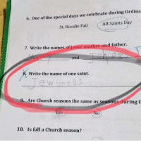 Church, Fall, and Jesus: 6. One of the special days we celebrate during Ordina  All Saints Day  St. Rosalie Fair  7. Write the names of Jesus' mother and father.  Write the name of one saint.  ew bnee  9. Are Church seasons the same as seasons during t  es  10.  Is fall a Church season?