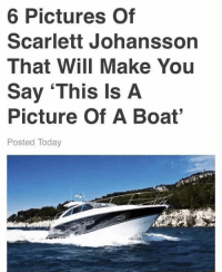 """Boat: 6 Pictures of  Scarlett Johansson  That Will Make You  Say """"This Is A  Picture Of A Boat'  Posted Today"""