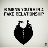 Fake, Signs, and Relationship: 6 SIGNS YOU'RE IN A  FAKE RELATIONSHIP