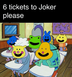 We live in a society under the sea: 6 tickets to Joker  please  + + We live in a society under the sea
