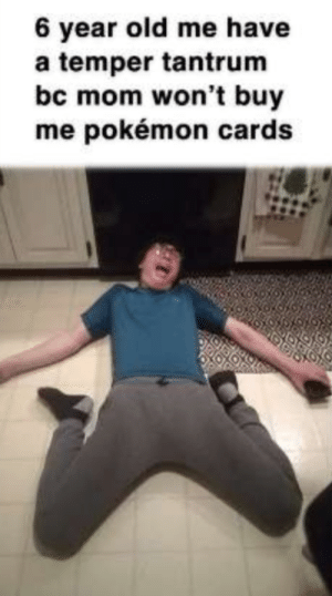Some random person my friend sent this pic of me to made me into a meme ( having*): 6 year old me have  a temper tantrum  bc mom won't buy  me pokémon cards Some random person my friend sent this pic of me to made me into a meme ( having*)