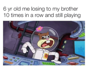 Reddit, Old, and Brother: 6 yr old me losing to my brother  10 times in a row and still playing Those were the days
