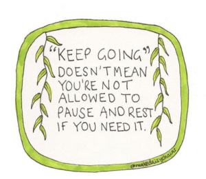 "Target, Tumblr, and Blog: 60  ""KEEP GOING  DOESN'TMEAN  YOU'RE NOT  ALLOWEDTO  PAUSE AND REST  IF YOU NEED IT.  -  arma femestella:by @makedaisychains"