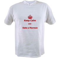 Value t-shirts! $10.99! Click the link below! http://www.cafepress.com/mormonmemes.791977584: Keep Calm  and  Date a Mormon Value t-shirts! $10.99! Click the link below! http://www.cafepress.com/mormonmemes.791977584