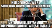 Your Move Vince...: HELLO VINCE. WERE  SHUTTING DOWN THE GOVERNMENT  LTOUS.  UNTIL DANIEL BRYAN AND  CMPUNKHEADLINE WIRESTLEMANIA Your Move Vince...