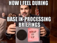 Ups, Military, and How: HOW LEEEL DURING  BASE IN PROCESSING  BRIEFINGS  WRAP  UP  mgflip.com Wrap it up!