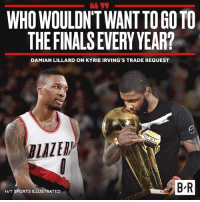 Dame chimes in on the Kyrie drama.: 611  WHO WOULDN'TWANT TO GOTO  THEFINALS EVERY YEAR?  DAMIAN LILLARD ON KYRIE IRVING'S TRADE REQUEST  BLAZERP  B'R  H/T SPORTS ILLUSTRATED Dame chimes in on the Kyrie drama.