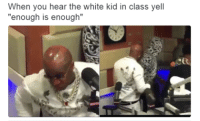 """Kid Memes: When you hear the white kid in class yell  """"enough is enough"""""""