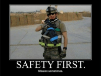 Military, Safety First, and Sometime: SAFETY FIRST  Mission sometimes. safety first