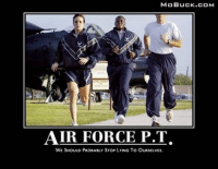 Anyone want to go out for a lite yog?!Classic & Funny!: MOBUCK.COM  AIR FORCE P.T.  WE SHOULD PROBABLY STOP LYING To OURSELVEs. Anyone want to go out for a lite yog?!Classic & Funny!