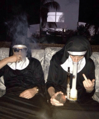 You don't like that I smoke? -Guess how many fucks I give? Nun: You don't like that I smoke? -Guess how many fucks I give? Nun