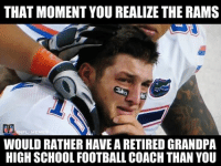 Brett Favre > Tim Tebow: THAT MOMENT YOU REALIZE THE RAMS  NFL MEME  WOULD RATHER HAVEA RETIRED GRANDPA  HIGH SCHOOL FOOTBALL COACH THAN YOU Brett Favre > Tim Tebow