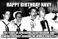 HAPPY BIRTHDAY NAY  240 YEARSOFSPREADING SEED FREEDOM, AND  GENERALFUCKERY AROUND THE WORLD SINCETIT15 For my Navy friends!!