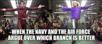 From the Army!! MEME WAR!!: WHEN THE NAVY AND THE AIR FORCE  ARGUE OVERWHICH BRANCHISBETTER  img flip com From the Army!! MEME WAR!!
