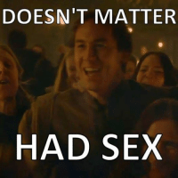 Game of Thrones Memes: DOESN'T MATTER  HAD SEX Game of Thrones Memes