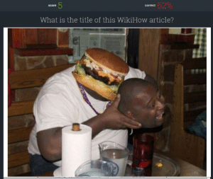 What Is, Wikihow, and Article: 62%  5  correct  Score  What is the title of this WikiHow article? https://t.co/06sxgTXd33