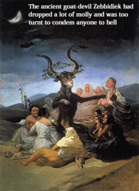 The ancient goat devil Zebbidiek had  dropped a lot of molly and was too  turnt to condem anyone to hell