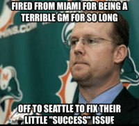 """FIRED FROM MIAMI FORBEING A  TERRIBLE GM FOR SOLONG  OFFTO SEATTLE TO FIXTHEIR  LITTLE """"SUCCESS"""" ISSUE Seattle WILL regret this..."""