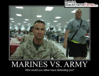 Devil Dog NationAre thos mozarella sticks on his plate?: Posted at  Black Frame Fame com  MARINES VS. ARMY  Who would you rather have defending you? Devil Dog NationAre thos mozarella sticks on his plate?