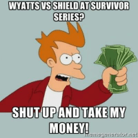 I would have given them so much money... : WATTS VSSHIELDAT SURVIVOR  SERIES?  SHUT UP AND TAKE MY  MONEY!  eme generator net I would have given them so much money...