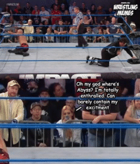 Ultra excited wrestling fan was back on this week's Impact...:  #IMPACTUVE  WRESTLING  MEMES  Oh my god where's  Abyss? I'm totally  enthralled. Can  barely contain my  excitment Ultra excited wrestling fan was back on this week's Impact...