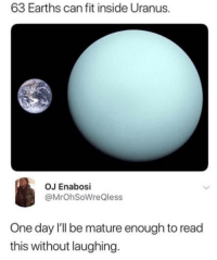 Dank, 🤖, and Uranus: 63 Earths can fit inside Uranus.  OJ Enabosi  @MrOhSoWreQless  One day I'Il be mature enough to read  this without laughing