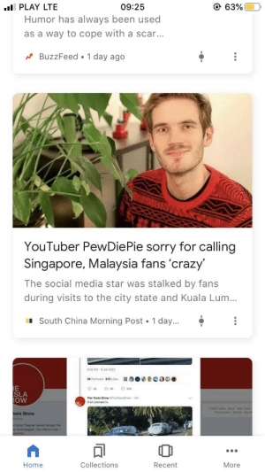 …: @ 63%  ll PLAY LTE  09:25  Humor has always been used  as a way to cope with a scar...  A BuzzFeed • 1 day ago  YouTuber PewDiePie sorry for calling  Singapore, Malaysia fans 'crazy'  The social media star was stalked by fans  during visits to the city state and Kuala Lum..  I South China Morning Post 1 day...  6:00 PM -Jan 2020  98 Retweets 672 Likes  IE  SLA  The Tesla ShaweTheTasiaShow  14h  Abit zoomed in.  esla Show  Show  ot about Tesla as viewed through the  wo technologints Dur eforat code -  ...  Collections  Home  Recent  More …
