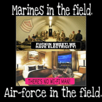 Worth a LIKE!: Marines in the field  FUCKIN SWEET! WE  HAVE ELECTRICITY!  THERES NO WI-FI MAN  Air-force in the field Worth a LIKE!