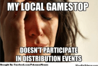 Pokémon Gamer Problems: MY LOCAL GAMESTOP  DOESNTPARTICIPATE  INDISTRIBUTION EVENTS  Brought Bye Facebook.com/Poku  emon Memes  WhatDoUMerme com Pokémon Gamer Problems