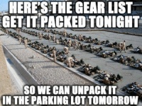 Army Nation: HERESTHE GEAR LIST  GET IT PACKEDTONIGHT  SO WE CAN UNPACK IT  IN THE PARKING LOT TOMORROW Army Nation