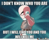 I DON'T KNOW WHO YOU ARE  BUTI WILL FIND OU AND YOU  WILL KILL ME  me Center  memecenter-com oh krillin. ~Red / Anime Memes