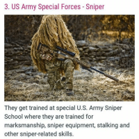 Military Photos: 3. US Army Special Forces Sniper  They get trained at special U.S. Army Sniper  School where they are trained for  marksmanship, sniper equipment, stalking and  other sniper-related skills. Military Photos