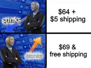 Memes, Free, and 🤖: $64  $5 shipping  stinks  A09  ACSL  AW  OS  560  286 0168  2.286 14563  156  9%  012%  $69 &  Z8804  Stonks free shipping  0.1204  234  0.1902  N/A