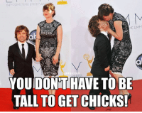 Emmie: 64 PRIMETIME EMMY A  ME EMM  YOUIDONHTHAVE TO BE  TALL TO GET  CHICKS!