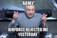 """""""ARMY""""  AIRFORCE REJECTED ME  YESTERDAY  makeamerme.org Worth a SHAREFrom the inbox. my personal favorite: """"Never Again Volunteer Yourself"""" -NAVY"""