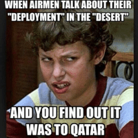 """The Life of MX: WHEN AIRMEN TALKABOUT THEIR  """"DEPLOYMENT IN THE """"DESERT  AND YOU FINDOUTIT  WASTO QATAR The Life of MX"""