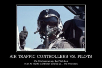 Worth a SHARENever thought of it that way?: AIR TRAFFIC CONTROLLERS VS. PILOTS  If a Pilot screws up, the Pilot dies  If an Ar Traffic Controller screws up... The Pilot dies Worth a SHARENever thought of it that way?