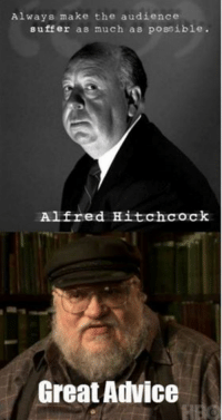 Game of Thrones Memes: Always make the audience  suffer as much as possible.  Alfred Hitchcock  Great Aulvice Game of Thrones Memes