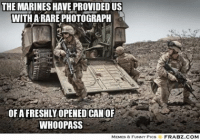 Devil Dog NationGive us a SHARE: THE MARINES HAVE PROVIDED US  WITH ARARE PHOTOGRAPH  OFAFRESHLY OPENED CAN OF  WHOOPASS  MEMES & FUNNY PICS  FRABZ.COM Devil Dog NationGive us a SHARE