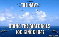 Navy NationFrom the inbox (Send us Yours): THE NAVY  DOING THE AIRFORCES  JOB SINCE 1947  DIYLOL.COM Navy NationFrom the inbox (Send us Yours)