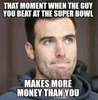 Joe Flacco is not impressed! Like Us NFL Memes! Credit - Anthony Hoggard: THAT MOMENT WHEN THE GUY  YOU BEATAT THE SUPER BOWL  MAKES MORE  MONEY THAN YOU Joe Flacco is not impressed! Like Us NFL Memes! Credit - Anthony Hoggard