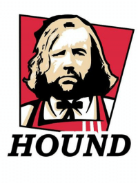 """Hound Fried Chicken """"It's so good you'll want to eat every chicken in this room."""" -Colonel Sandor Originally from: http://rocom.tumblr.com/post/81969783430: HOUND Hound Fried Chicken """"It's so good you'll want to eat every chicken in this room."""" -Colonel Sandor Originally from: http://rocom.tumblr.com/post/81969783430"""