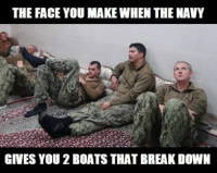 Meme WAR! The Army fires back at the Navy! That's just brutal lol.: THE FACE YOU MAKE WHEN THE NAVY  GIVES YOU 2 BOATS THAT BREAK DOWN Meme WAR! The Army fires back at the Navy! That's just brutal lol.