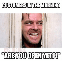 Customers In The Morning Care You Open Yetep Cvs Meme On Me Me