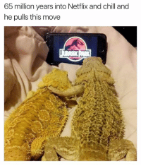 moves: 65 million years into Netflix and chill and  he pulls this move
