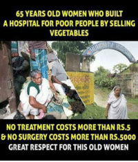 Memes, Respect, and Hospital: 65 YEARS OLD WOMEN WHO BUILT  A HOSPITAL FOR POOR PEOPLE BYSELLING  VEGETABLES  NO TREATMENT COSTS MORETHAN RS.5  & NO SURGERY COSTS MORE THAN RS.5000  GREAT RESPECT FOR THIS OLD WOMEN